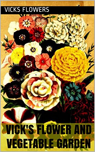 Vick's Flower and Vegetable Garden: Vicks' Priced Catalogue of Seeds, Bulbs and Plants for 1876 ()