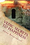Vedic Secrets to Happiness, Anne Beversdorf, 0983393001
