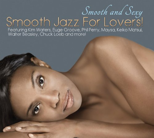 Smooth And Sexy; Smooth Jazz F...