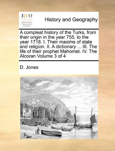 A compleat history of the Turks, from their origin in the year 755, to the year 1718. I. Their maxims of state and relig