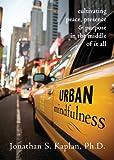 Urban Mindfulness, Jonathan S. Kaplan, 1572247495