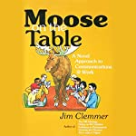 Moose on the Table: A Novel Approach to Communications @ Work | Jim Clemmer