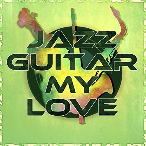 jazz guitar my love best instrumental music easy listening smooth jazz guitar music solo. Black Bedroom Furniture Sets. Home Design Ideas