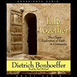 Life Together: The Classic Exploration of Faith