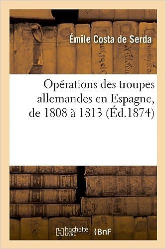 Téléchargez amazon ebooks gratuitement Opérations des troupes allemandes en Espagne, de 1808 à 1813 (Éd.1874) PDF RTF DJVU 2012760481