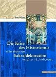 Die Krise des Historismus in der Deutschen Sakraldekoration Im Spaten 19. Jh, Heinig, Anne, 3795416647