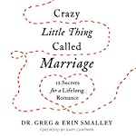 Crazy Little Thing Called Marriage: 12 Secrets for a Lifelong Romance | Greg Smalley,Erin Smalley