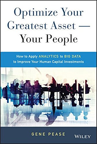 Read Online Optimize Your Greatest Asset -- Your People: How to Apply Analytics to Big Data to Improve Your Human Capital Investments ebook