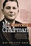 Front cover for the book Mr. Chairman: The Life and Legacy of Wilbur D. Mills by Kay C. Goss