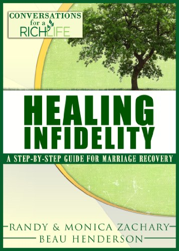Healing Infidelity - A Step-By-Step Guide For Marriage Recovery  (Conversations For A Rich Life Book 2)