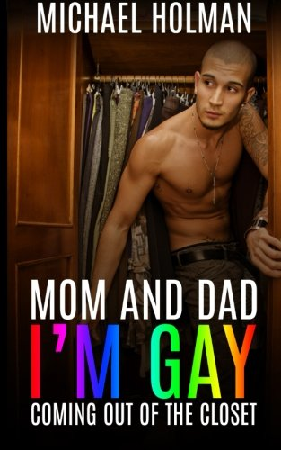 Mom and Dad, I?m gay: Coming Out of the Closet