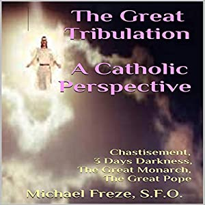 The Great Tribulation: A Catholic Perspective Audiobook