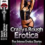 Crazy and Rough: Five Intense Erotica Stories | Anna Price,Kathi Peters,Lolita Davis,Mary Ann James,Missy Allen
