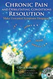 Chronic Pain and Debilitating Conditions Resolution, Olivia Roberts, 1844095703