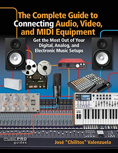 The Complete Guide to Connecting Audio, Video and MIDI Equipment: Get the Most Out of Your Digital, Analog and Electronic Music Setup (Music Pro - Analog Electronics