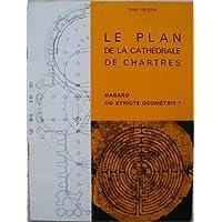 Le plan de la cathédrale de Chartres : Hasard ou stricte géométrie
