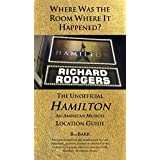 Where Was the Room Where It Happened?: The Unofficial Hamilton - An American Musical Location Guide