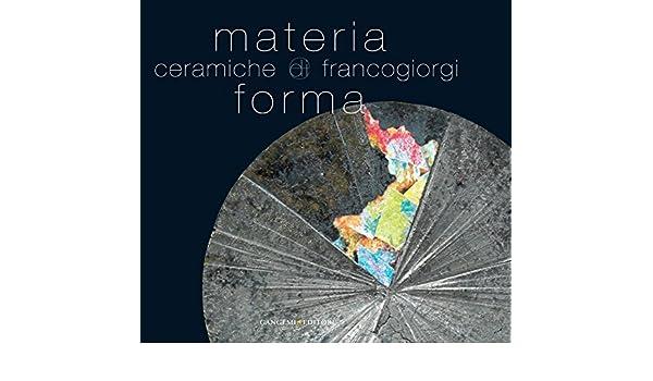 Area Ceramica Civita Castellana.Materia E Forma Ceramiche Di Franco Giorgi Italian Edition
