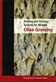 Pruning and Training Systems for Modern Olive Growing, Riccardo Gucci and Claudio Cantini, 0643064435