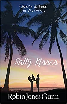 Salty Kisses (Christy & Todd, the Baby Years)