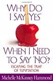 "Why Do I Say ""Yes"" When I Need to Say ""No""?, Michelle McKinney Hammond, 0736908692"