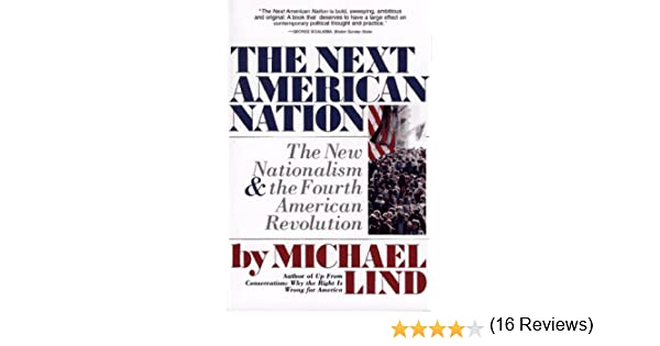 NEXT AMERICAN NATION: The New Nationalism and the Fourth American ...