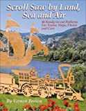 Scroll Saw by Land, Sea and Air: 46 Ready-to-cut Patterns for Trains, Ships, Planes and Cars