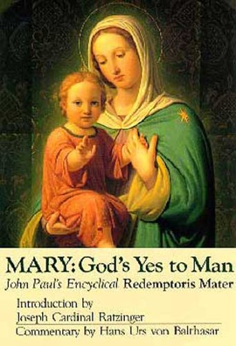 mary gods yes to man pope john paul ii encyclical letter mother of the redeemer pope john ii introduction by joseph cardinal ratzinger
