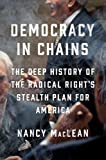 img - for Democracy in Chains: The Deep History of the Radical Right's Stealth Plan for America book / textbook / text book