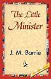 The Little Minister, J. M. Barrie, 1421839687