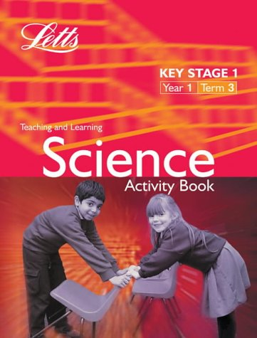 Key Stage 1 Science: Year 1, Term 3: Activity Book (Letts Primary Activity Books for Schools): Year 1, Term 3 KS1 (Key Stage 1 Science Activity Books)