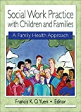 Social Work Practice with Children and Families, Francis K. O. Yuen, 0789017962