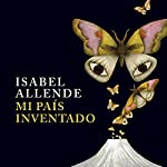 Mi país inventado [My Invented Country] | Isabel Allende