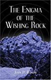 The Enigma of the Wishing Rock, John D. Romine, 1413735592