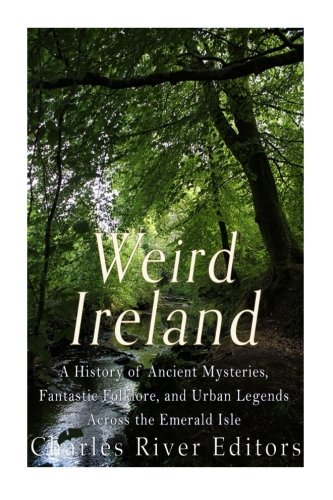 weird-ireland-a-history-of-ancient-mysteries-fantastic-folklore-and-urban-legends-across-the-emerald-isle