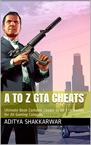 A to Z GTA Cheats: Ultimate Book Contains Cheats of All GTA Games for All Gaming Consoles (Gta 5 Cheats)