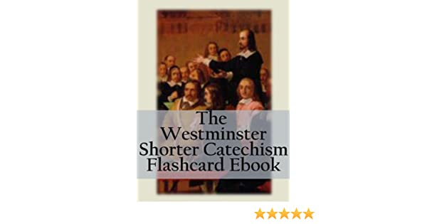 image regarding Westminster Shorter Catechism Printable named The Westminster Limited Catechism Flashcard E book