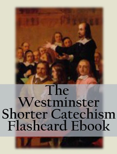 picture regarding Westminster Shorter Catechism Printable named The Westminster Small Catechism Flashcard E-book