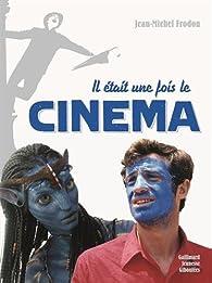 Il était une fois le cinéma par Jean-Michel Frodon