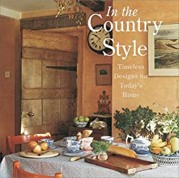 In the Country Style: Timeless Designs for Today\'s Home