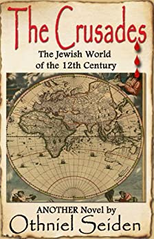 THE CRUSADES - The Jewish World of the 12th Century by [Seiden, Othniel J]