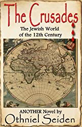 THE CRUSADES  -  The Jewish World of the 12th Century (The Jewish History Novel Series Book 7) (English Edition)