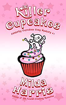 Killer Cupcakes: A Culinary Cozy Mystery (Celebrity Cupcakes Cozy Mystery Book 1) by [Harris, Milda]