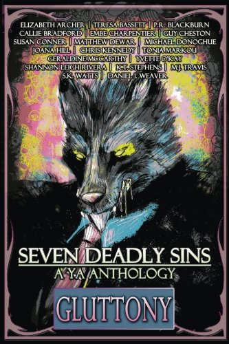 Seven Deadly Sins: A YA Anthology (Gluttony) (Volume 4)