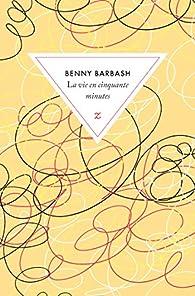 La vie en cinquante minutes par Benni Barbash