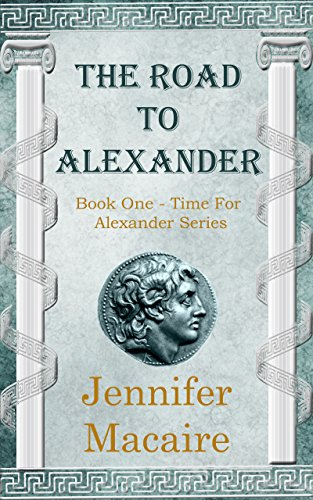The Road to Alexander (The Time For Alexander Series Book 1) by [Macaire, Jennifer]