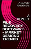 Best Disk Recovery Softwares - FILE RECOVERY SOFTWARE - MARKET DEMAND TRENDS: A Review