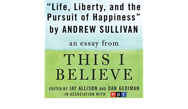 Japanese Essay Paper Amazoncom Life Liberty And The Pursuit Of Happiness A This I Believe  Essay Audible Audio Edition Andrew Sullivan Macmillan Audio Books What Is A Synthesis Essay also Thesis Statement Essays Amazoncom Life Liberty And The Pursuit Of Happiness A This I  Essay On Healthy Eating