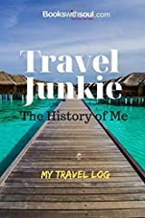 Travel Junkie: The History of Me: My Travel Log: Travel Journal and Record Book with prompts &travel wish list for 50+ adventures. A gift for everyone. Paperback