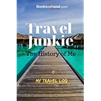 Travel Junkie: The History of Me: My Travel Log: Travel Journal and Record Book with prompts &travel wish list for 50…